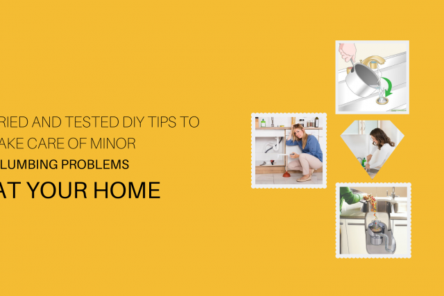 Tried and Tested DIY Tips to Take Care of Minor Plumbing Problems at Your Home