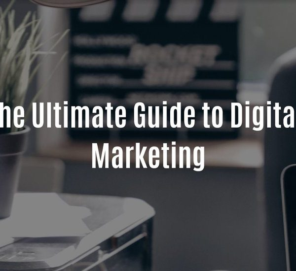 The Ultimate Guide to Digital Marketing